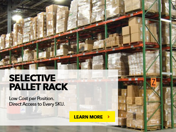 SELECTIVE PALLET RACK. Low Cost per Position. Direct Access to every SKU.