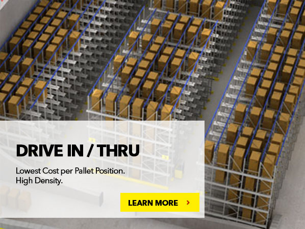 DRIVE IN/THRU. Lowest Cost per Pallet Position. High Density.