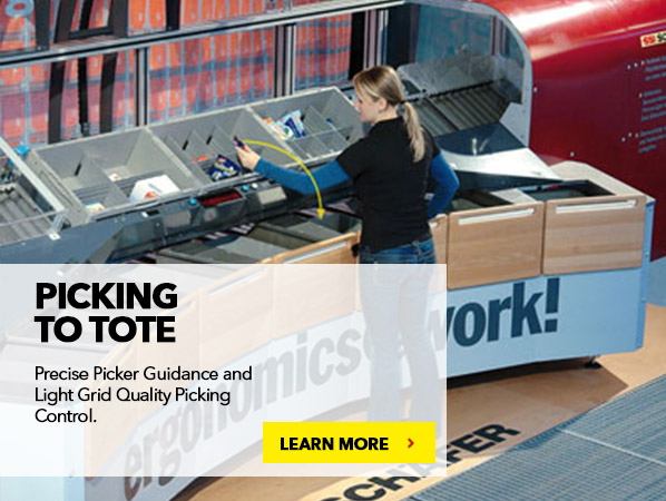 PICK TO TOTE. Precise Picker Guidance and Light Grid Quantity Picking Control.